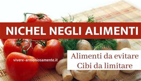quali sono gli alimenti contengono nichel alimenti contengono nichel lista dei cibi pericolosi
