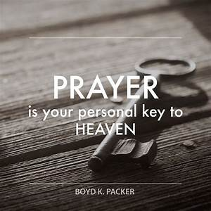 "President Boyd K. Packer: ""Prayer is your personal key to ..."