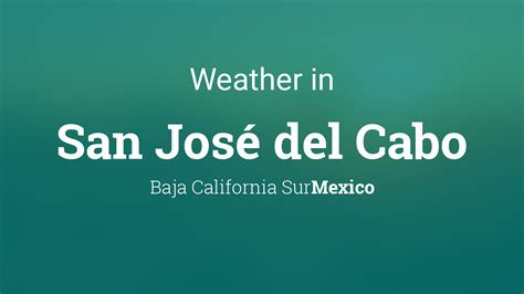 weather  san jose del cabo baja california sur mexico