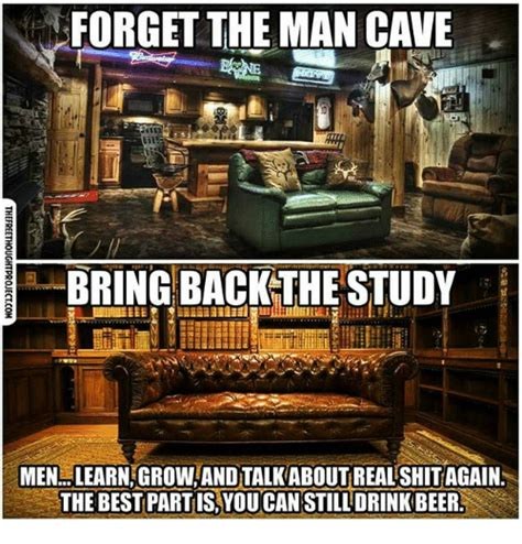 Forget The Man Cave Bring Back The Study Menlearngrow Andtalkaboutreal Shitagain The Best Partis