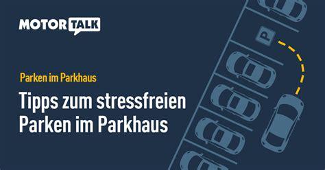 Parken Im Parkhaus Regeln Vorschriften Tipps by Parken Im Parkhaus So Verh 228 Ltst Du Dich Richtig