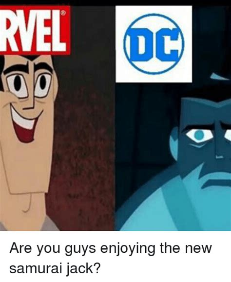 Samurai Jack Memes - rvel are you guys enjoying the new samurai jack meme on me me