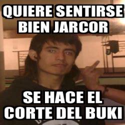 Memes Del Buki - meme personalizado quiere sentirse bien jarcor se hace el corte del buki 2504318