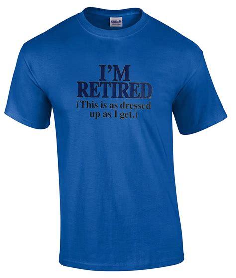 funny retirement  shirt im retired    dressed