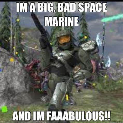 Space Marine Memes - im a big bad space marine and im faaabulous halo