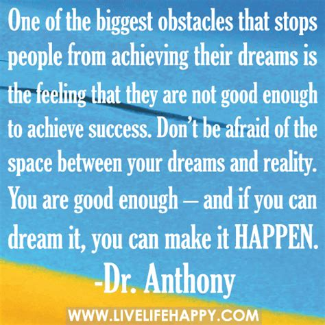 one of the obstacles that stops from achieving their dreams is the feeling that