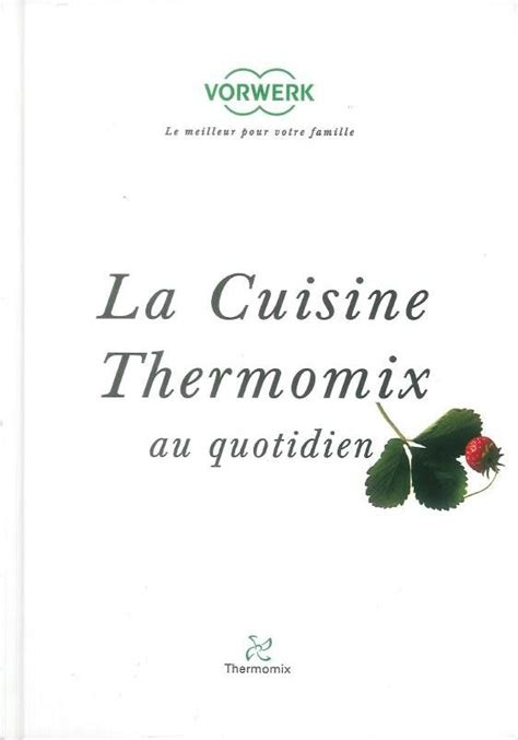 cuisine au quotidien livres de recettes pour thermomix de la marques thermomix