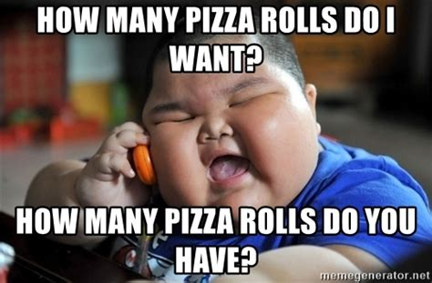Roll Meme - how many pizza rolls do i want how many pizza rolls do you have fat asian kid meme generator