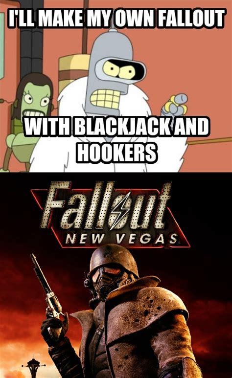 I'll Make My Own Fallout With Blackjack And Hookers I'm