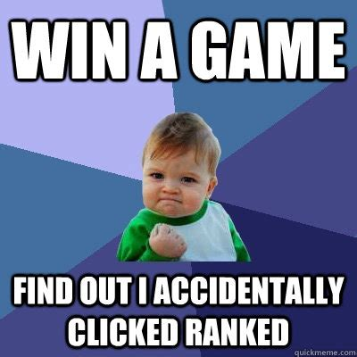 Win Kid Meme - win a game find out i accidentally clicked ranked success kid quickmeme
