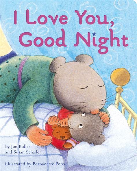 I Love You, Good Night  Book By Jon Buller, Susan Schade