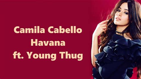 Camila Cabello Havana Young Thug Lyrics Youtube