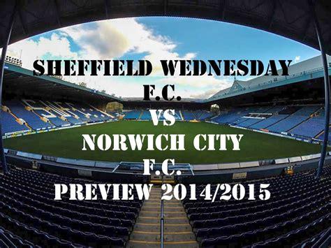 Sheffield Wednesday F C Vs Norwich City F C Preview 2014