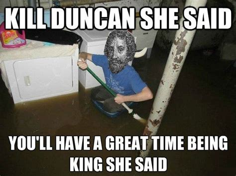 Flooded Basement Meme - quotes about lady macbeth killing duncan quotesgram