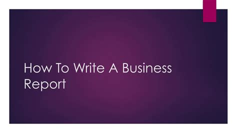 How To Write A by How To Write A Business Report