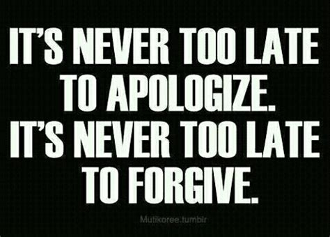 Its Never Too Late To Apologize Quotes
