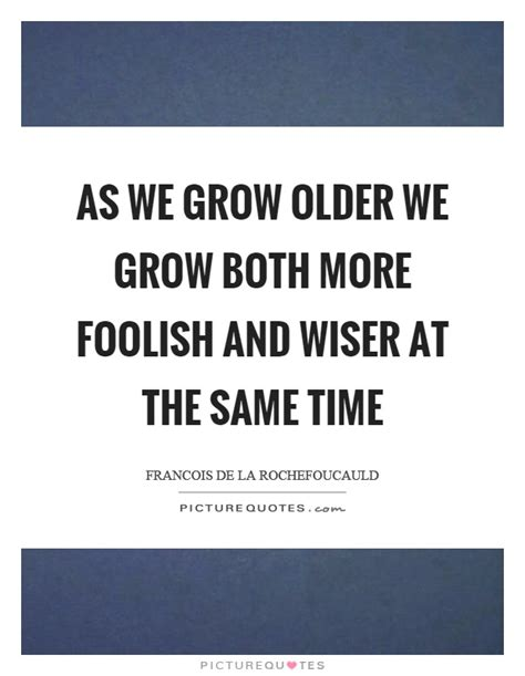 We Grow Older Quotes