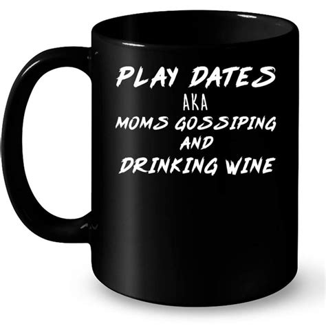 Join an aka subscription and be free from constant ordering. Play Dates Aka Moms Gossiping And Drinking Wine B - Full-Wrap Coffee Black Mug - Jambas Store
