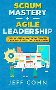 Scrum Mastery   Agile Leadership   The Essential And