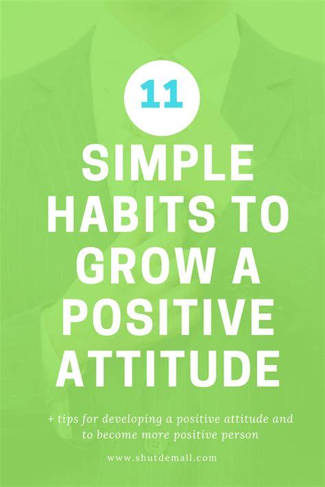 11 simple habits to grow a positive attitude shut dem all