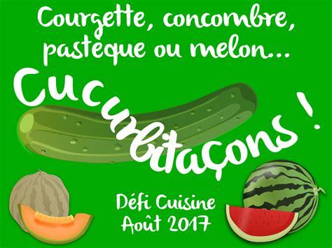 defi cuisine défi cuisine courgette concombre pastèque ou melon