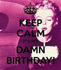 KEEP CALM IT'S MY DAMN BIRTHDAY! Poster | Larissa | Keep ...