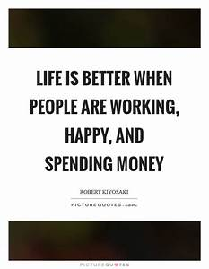 Life is better when people are working, happy, and ...