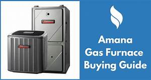 Amana Gas Furnace Prices  Reviews And Buying Guide 2018