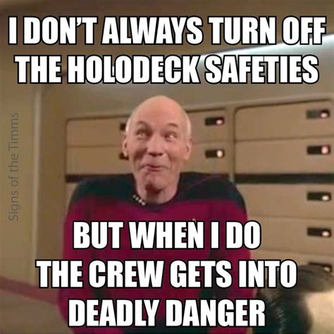 Picard Memes - whimsical picard meme quot i don t always turn off the holodeck safeties but when i do the crew gets