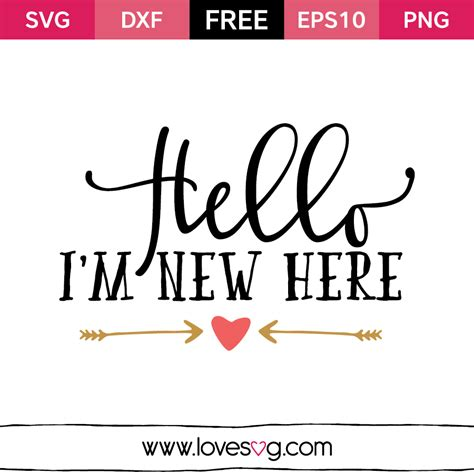 Our files are compatible for cutting machines. Free SVG cut files - Hello Im New Here - Lovesvg.com