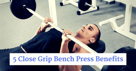 5 Close Grip Bench Press Benefits You Might Not Have Heard