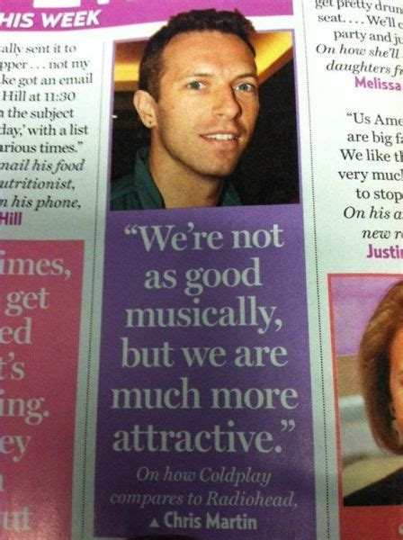 Chris Martin Meme - on how coldplay compares to radiohead from chris martin yes chris you are much more