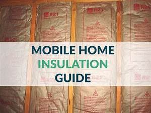 Mobile Home Insulation Guide  Types  Tips   U0026 Standards To