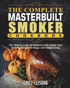 The Complete Masterbuilt Smoker Cookbook  The Ultimate