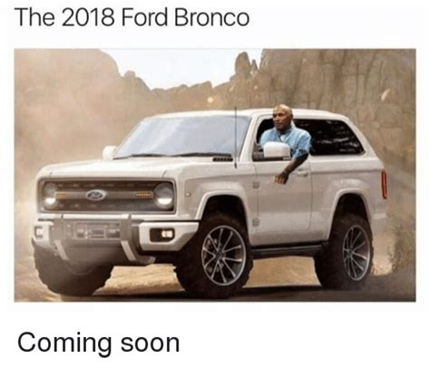 When Is The New Ford Bronco Coming Out by 25 Best Memes About Ford Bronco Ford Bronco Memes