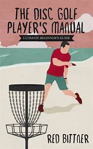 The Disc Golf Player U2019s Manual  Ultimate Beginner U2019s Guide