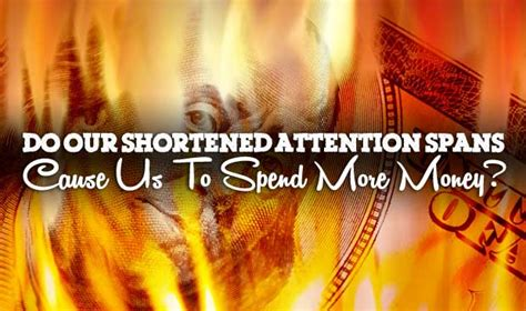 do our shortened attention spans cause us to spend more money