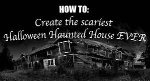 How To  Create The Scariest Halloween Haunted House Ever