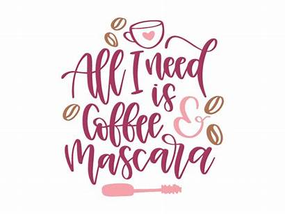 Coffee Svg Mascara Quotes Need Tea Clipart
