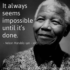 It always seems impossible until it's done - Nelson ...