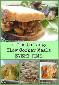 7 Tips to Tasty Slow Cooker Meals Every Time