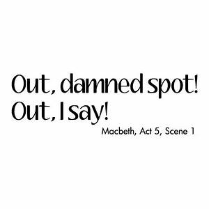 Out Damned Spot... Macbeth Scene Quotes