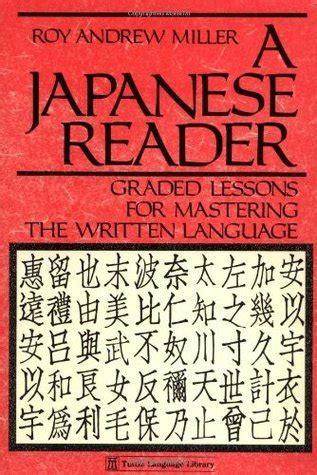 japanese reader graded lessons  mastering  written language  roy andrew miller