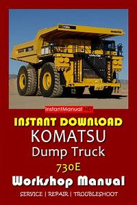 Instant Download Komatsu 730e Dump Truck Workshop Manual  This Manual Content Instruction To