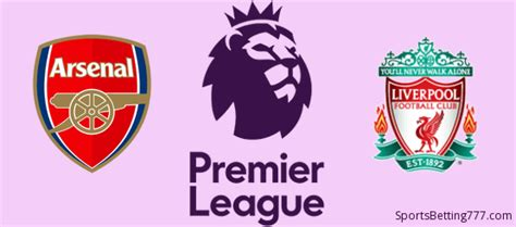 Arsenal vs Liverpool: Premier League Betting Tips ...