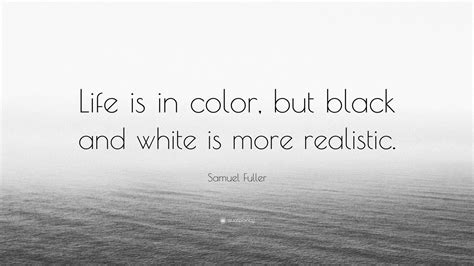samuel fuller quote life   color  black