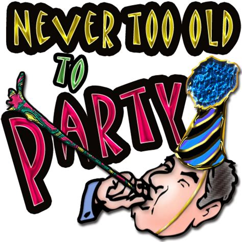Never Too Old To Party! Icondoit