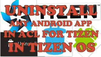uninstall  android app  acl  tizen  tizen os samsung zzz youtube