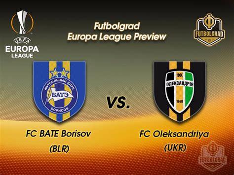 Bate Borisov Vs Oleksandriya  Europa League Preview