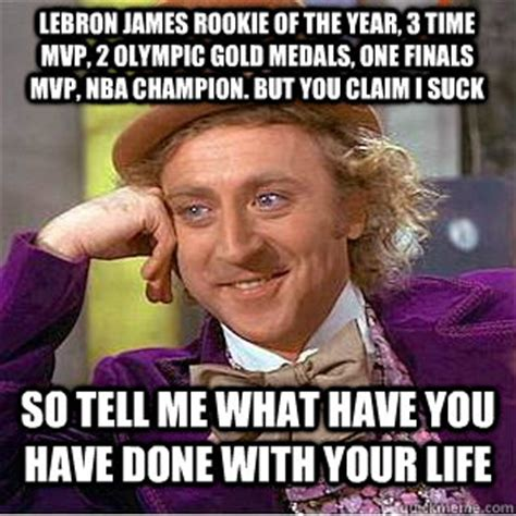 You Suck Memes - lebron james rookie of the year 3 time mvp 2 olympic gold medals one finals mvp nba chion
